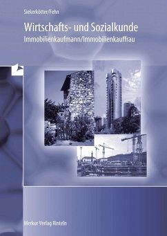 Wirtschaft- und Sozialkunde Immobilienkaufmann / Immobilienkauffrau - Siekerkötter, Reiner;Fehn, Thomas