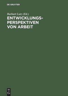 Entwicklungsperspektiven von Arbeit - Lutz, Burkart