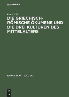 Die griechisch-römische Ökumene und drei Kulturen des Mittelalters - Pitz, Ernst