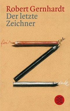Der letzte Zeichner - Gernhardt, Robert