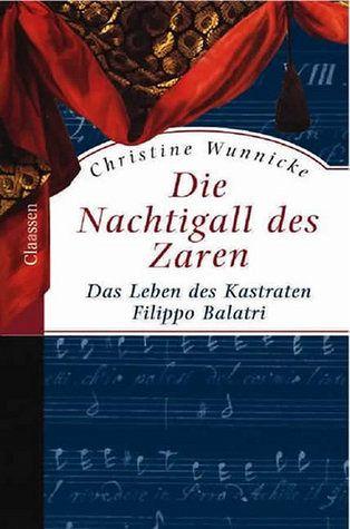 Die Nachtigall des Zaren : das Leben des Kastraten Filippo Balatri. Christine Wunnicke - Wunnicke, Christine (Verfasser)