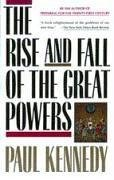 The Rise and Fall of the Great Powers: Economic Change and Military Conflict from 1500 to 2000 - Kennedy, Paul