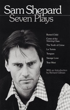 Sam Shepard: Seven Plays: Buried Child, Curse of the Starving Class, the Tooth of Crime, La Turista, Tongues, Savage Love, True West - Shepard, Sam