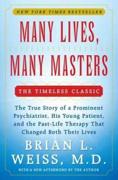 Many Lives, Many Masters: The True Story of a Prominent Psychiatrist, His Young Patient, and the Past-Life Therapy That Changed Both Their Lives - Weiss, Brian L.