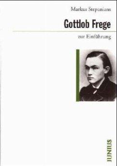 Gottlob Frege zur Einführung - Stepanians, Markus S.