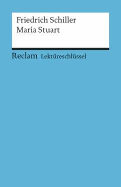 Maria Stuart. Lektüreschlüssel für Schüler - Schiller, Friedrich