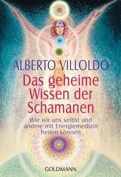 Das geheime Wissen der Schamanen - Villoldo, Alberto