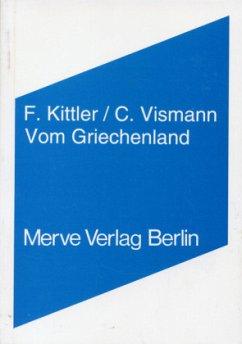 Vom Griechenland - Kittler, Friedrich; Vismann, Cornelia