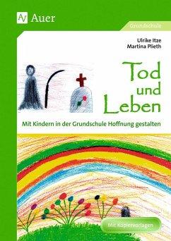 Tod und Leben - Mit Kindern in der Grundschule Hoffnung gestalten - Itze, Ulrike; Plieth, Martina