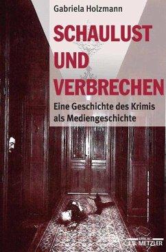Schaulust und Verbrechen - Holzmann, Gabriela