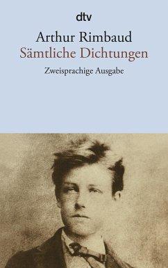 Sämtliche Dichtungen - Rimbaud, Arthur