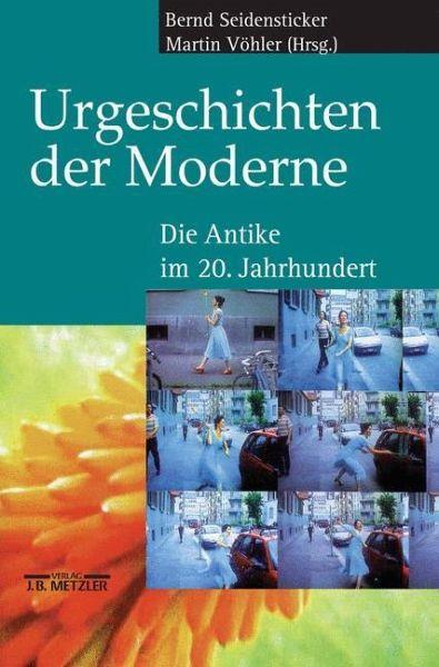 Urgeschichten der Moderne - Seidensticker, Bernd / Vöhler, Martin (Hgg.)