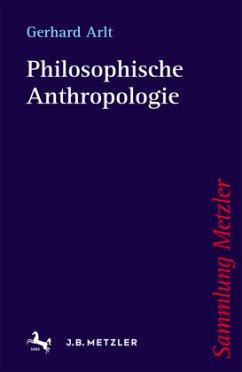 Philosophische Anthropologie - Arlt, Gerhard