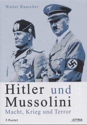 Hitler und Mussolini. Macht, Krieg und Terror. - Rauscher, Walter