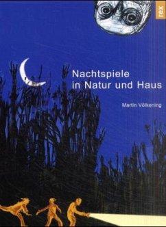 Nachtspiele für Natur und Haus - Völkening, Martin