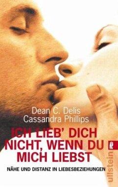 Ich lieb` Dich nicht, wenn Du mich liebst - Delis, Dean C.; Phillips, Cassandra