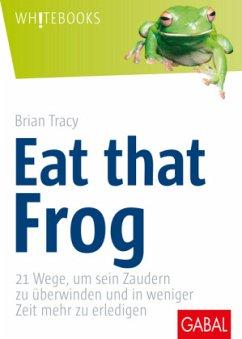 Eat That Frog - Tracy, Brian; Scheelen, Frank M.