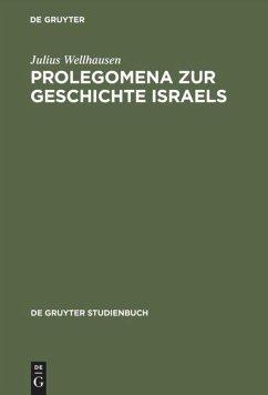 Prolegomena zur Geschichte Israels - Wellhausen, Julius
