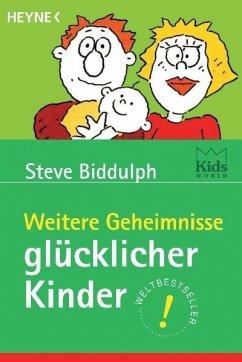 Weitere Geheimnisse glücklicher Kinder - Biddulph, Steve
