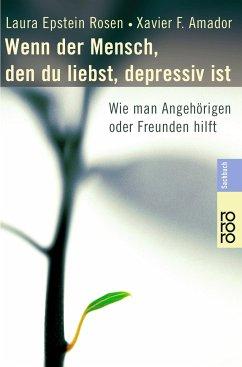 Wenn der Mensch, den du liebst, depressiv ist - Rosen, Laura Epstein; Amador, Xavier F.