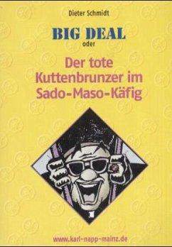 Big Deal oder Der tote Kuttenbrunzer im Sado-Maso-Käfig - Schmidt, Dieter
