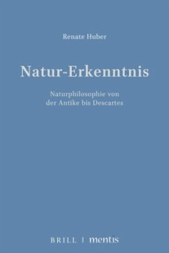 Natur-Erkenntnis 1. Naturphilosophie von der Antike bis zu Descartes - Huber, Renate