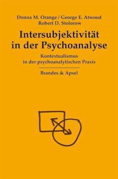 Intersubjektivität in der Psychoanalyse - Orange, Donna M.; Atwood, George E.; Stolorow, Robert D.