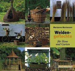 Weidengeflechte für Haus und Garten - Mortensen, Marianne