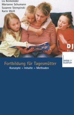 Fortbildung für Tagesmütter - Keimeleder, Lis; Schumann, Marianne; Stempinski, Susanne; Weiss, Karin