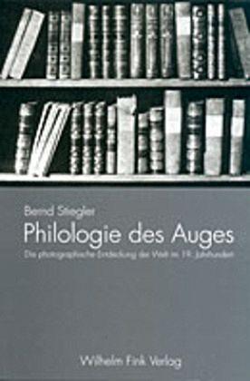 Philologie des Auges - Stiegler, Bernd