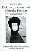 Dekonstruktion und ethische Passion