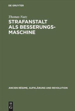 Strafanstalt als Besserungsmaschine - Nutz, Thomas