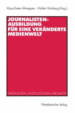 Journalistenausbildung für eine veränderte Medienwelt - Altmeppen, Klaus-Dieter / Hömberg, Walter (Hgg.)
