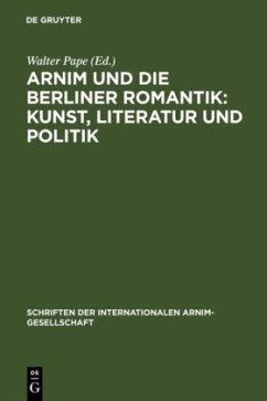Arnim und die Berliner Romantik: Kunst, Literatur und Politik