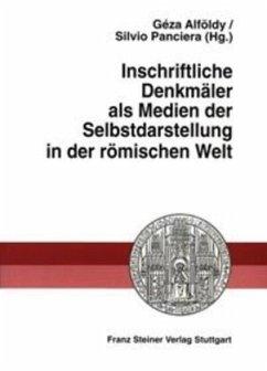 Inschriftliche Denkmäler als Medien der Selbstdarstellung in der römischen Welt - Alföldy, Géza / Panciera, Silvio