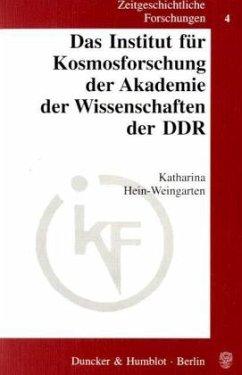 Das Institut für Kosmosforschung der Akademie der Wissenschaften der DDR. - Hein-Weingarten, Katharina