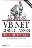 VB.NET Core Classes in a Nutshell: A Desktop Quick Reference [With CDROM]