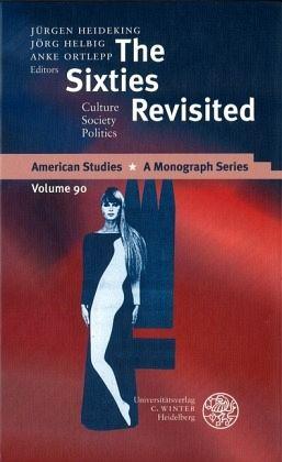 The Sixties Revisited - Heideking, Jürgen / Helbig, Jörg / Ortlepp, Anke (eds.)