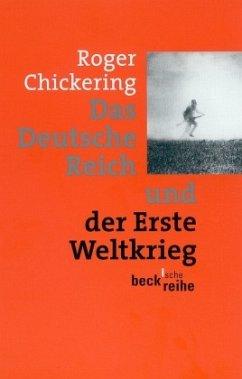 Das Deutsche Reich und der Erste Weltkrieg - Chickering, Roger