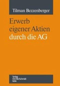 Der Erwerb eigener Aktien durch die AG - Bezzenberger, Tilman