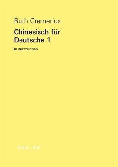 Chinesisch für Deutsche 1 - Cremerius, Ruth