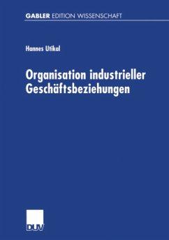 Organisation industrieller Geschäftsbeziehungen - Utikal, Hannes