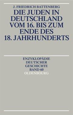 Die Juden in Deutschland vom 16. bis zum Ende des 18. Jahrhunderts - Battenberg, Friedrich