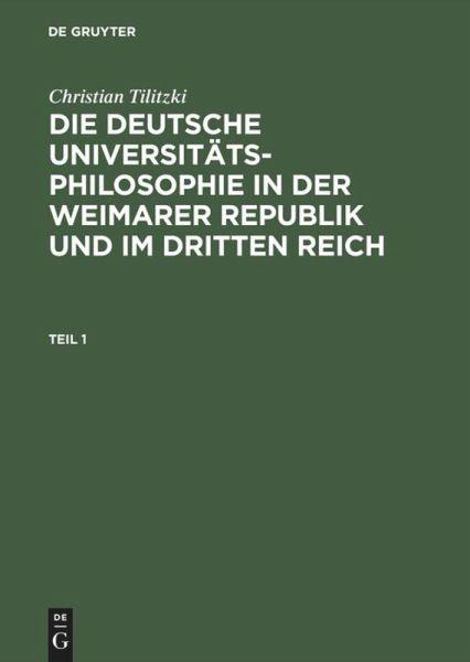 Die deutsche Universitätsphilosophie in der Weimarer Republik und im Dritten Reich - Tilitzki, Christian