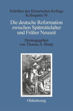 Die deutsche Reformation zwischen Spätmittelalter und Früher Neuzeit - Brady, Thomas A. / Müller-Luckner, Elisabeth (Hgg.)
