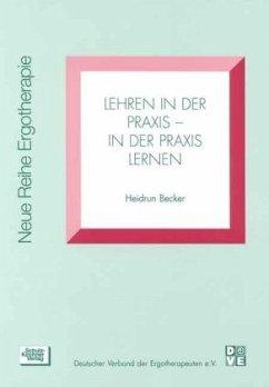 Lehren in der Praxis, in der Praxis lernen - Becker, Heidrun
