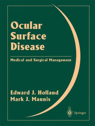 Ocular Surface Disease: Medical and Surgical Management Mark J. Mannis and Edward J. Holland