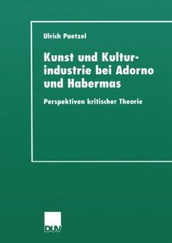 Kunst und Kulturindustrie bei Adorno und Habermas - Paetzel, Ulrich