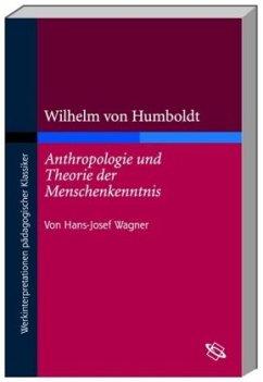 Wilhelm von Humboldts 'Anthropologie und Theorie der Menschenkenntnis' - Wagner, Hans-Josef