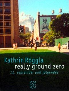 really ground zero - Röggla, Kathrin